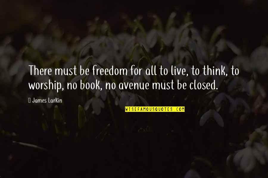 Freedom To Think Quotes By James Larkin: There must be freedom for all to live,