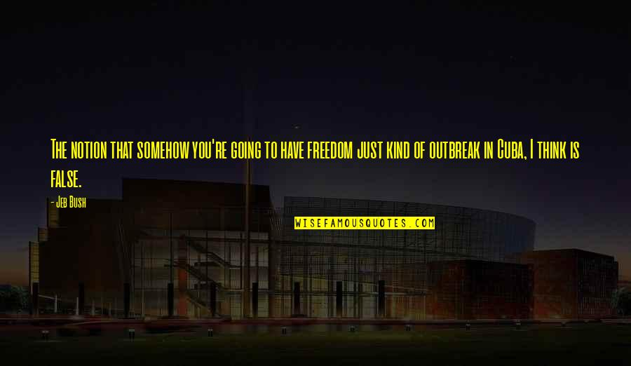 Freedom To Think Quotes By Jeb Bush: The notion that somehow you're going to have