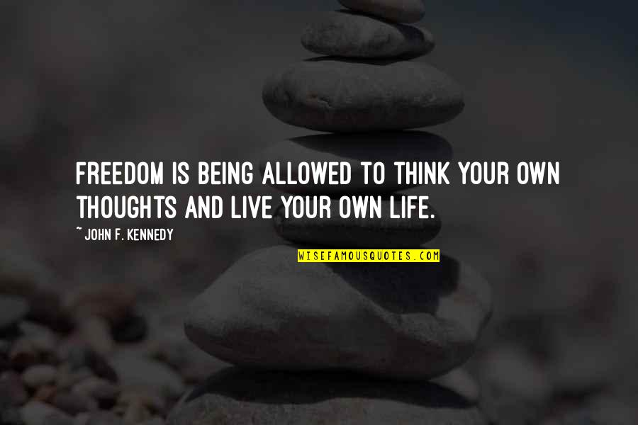Freedom To Think Quotes By John F. Kennedy: Freedom is being allowed to think your own