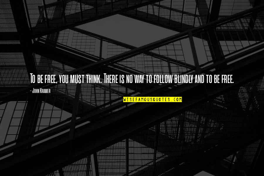 Freedom To Think Quotes By John Kramer: To be free, you must think. There is