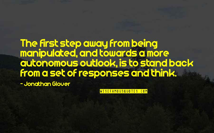 Freedom To Think Quotes By Jonathan Glover: The first step away from being manipulated, and