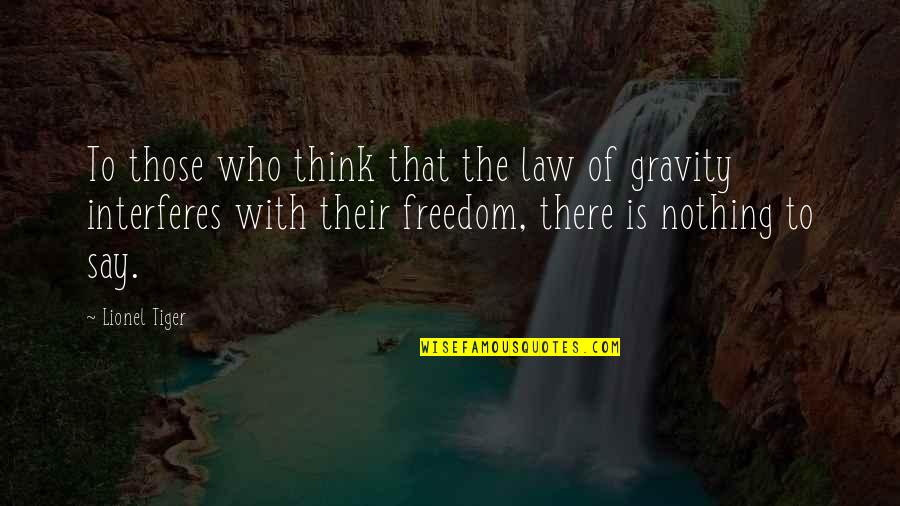 Freedom To Think Quotes By Lionel Tiger: To those who think that the law of