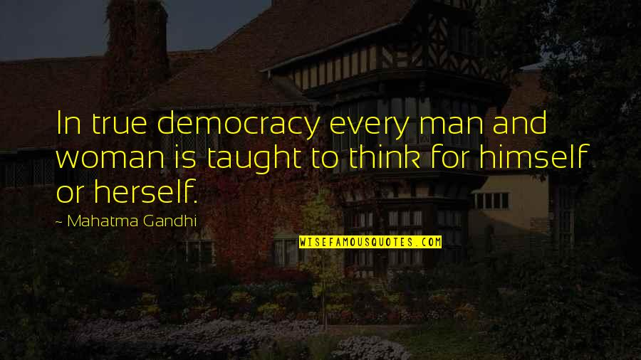 Freedom To Think Quotes By Mahatma Gandhi: In true democracy every man and woman is