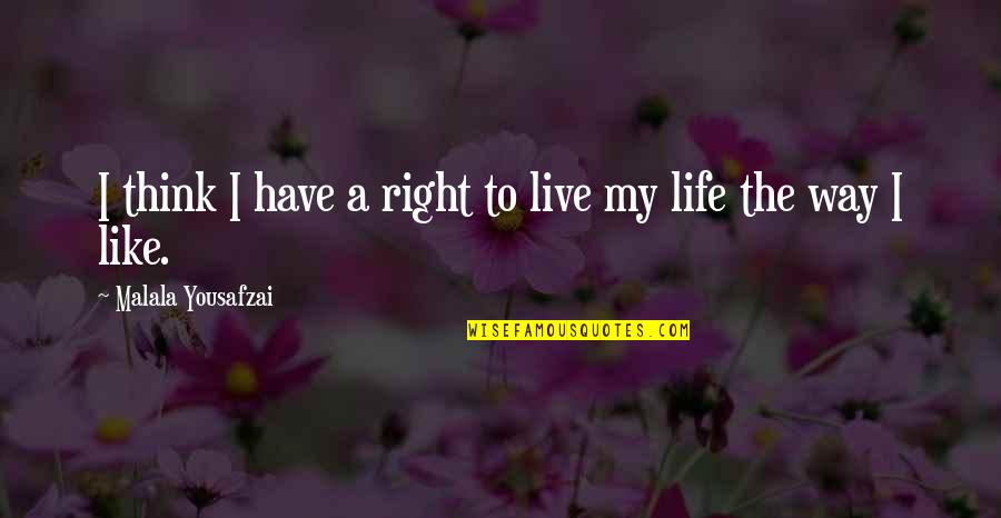 Freedom To Think Quotes By Malala Yousafzai: I think I have a right to live