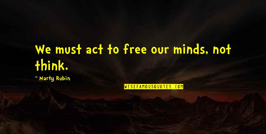 Freedom To Think Quotes By Marty Rubin: We must act to free our minds, not