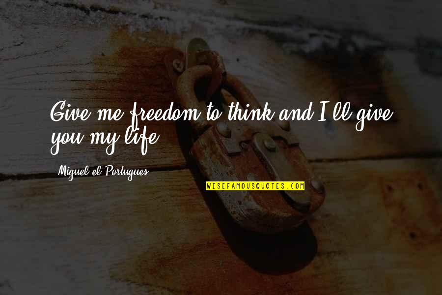 Freedom To Think Quotes By Miguel El Portugues: Give me freedom to think and I'll give