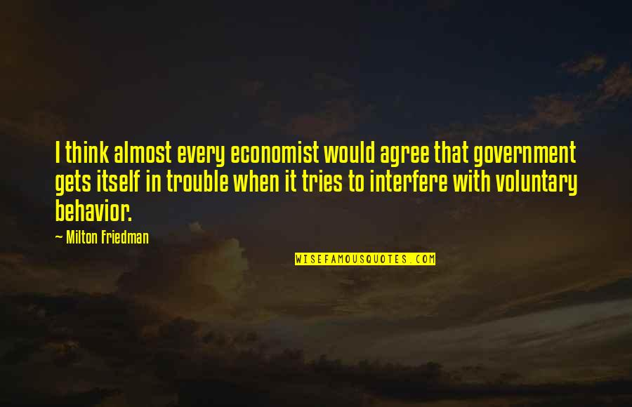 Freedom To Think Quotes By Milton Friedman: I think almost every economist would agree that