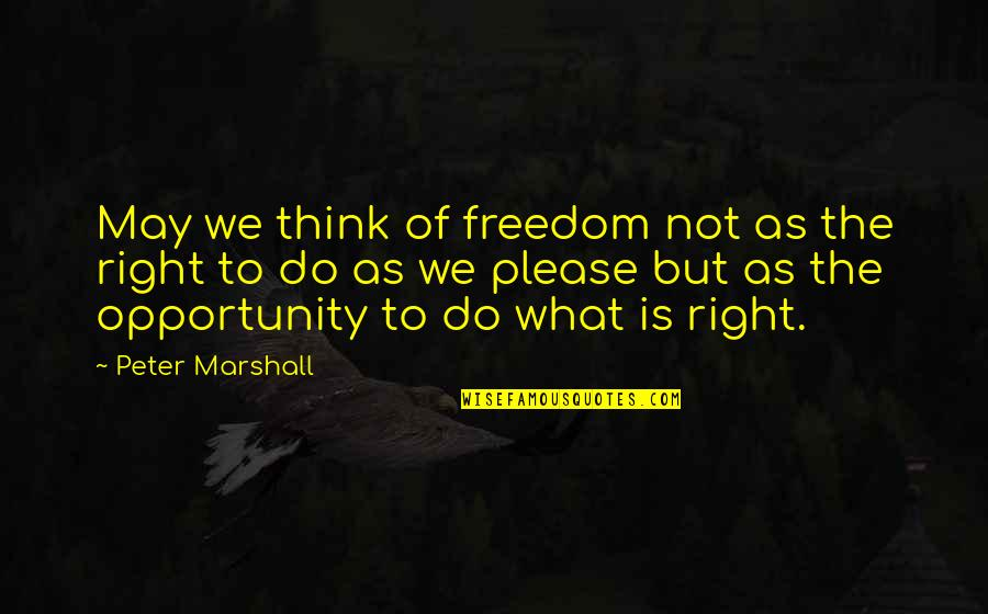Freedom To Think Quotes By Peter Marshall: May we think of freedom not as the