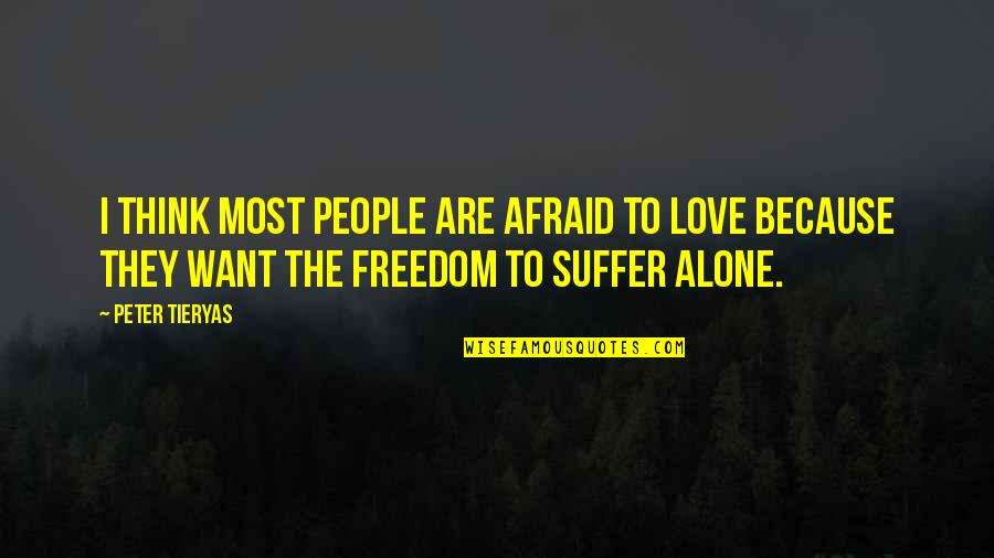 Freedom To Think Quotes By Peter Tieryas: I think most people are afraid to love