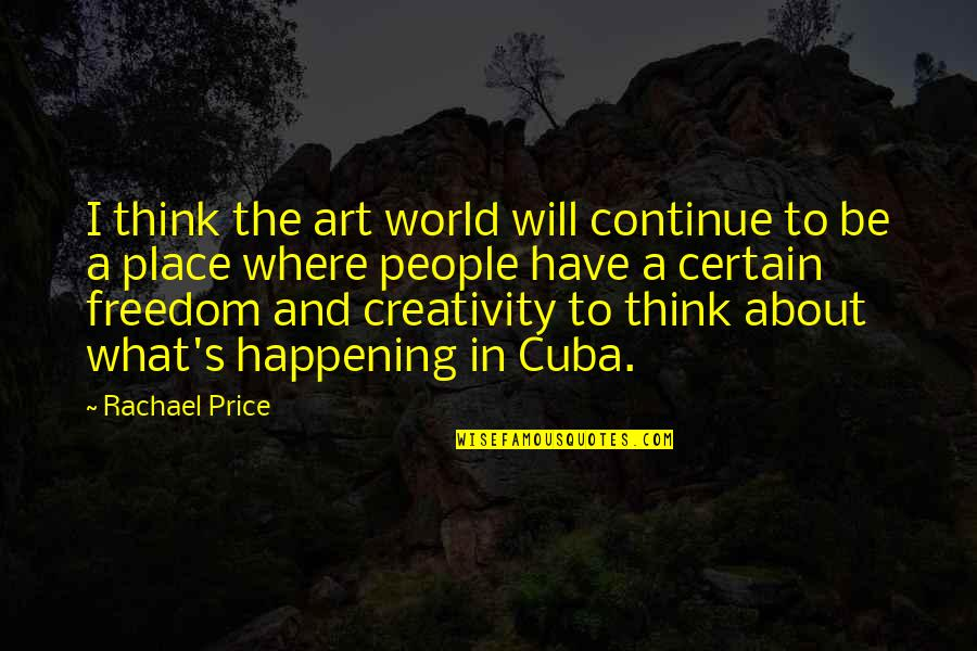 Freedom To Think Quotes By Rachael Price: I think the art world will continue to