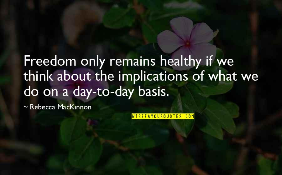 Freedom To Think Quotes By Rebecca MacKinnon: Freedom only remains healthy if we think about