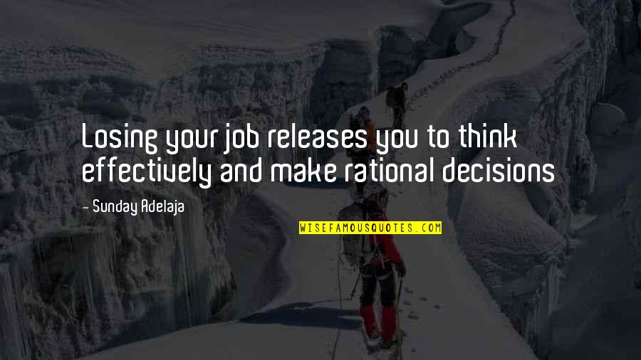 Freedom To Think Quotes By Sunday Adelaja: Losing your job releases you to think effectively