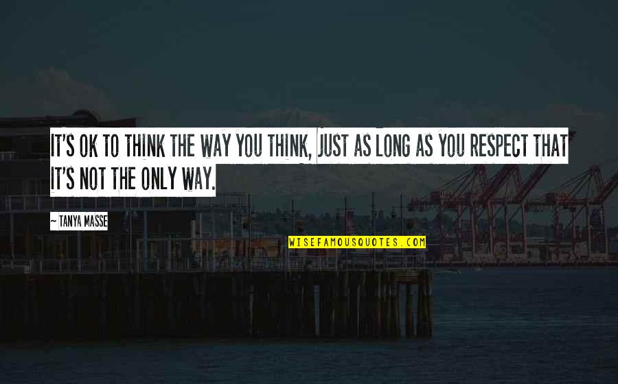Freedom To Think Quotes By Tanya Masse: It's ok to think the way you think,
