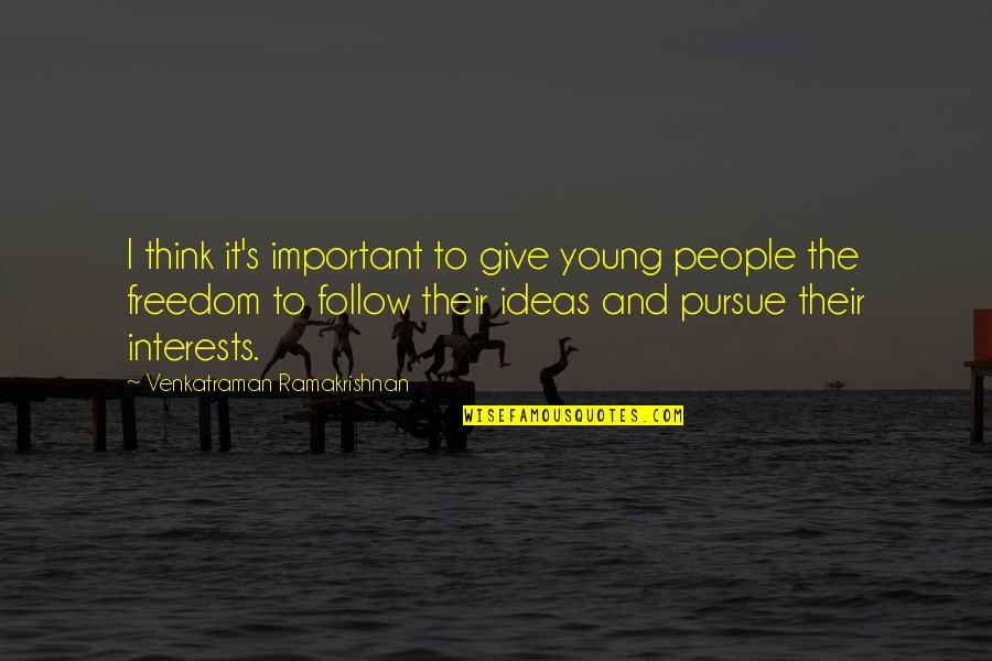 Freedom To Think Quotes By Venkatraman Ramakrishnan: I think it's important to give young people