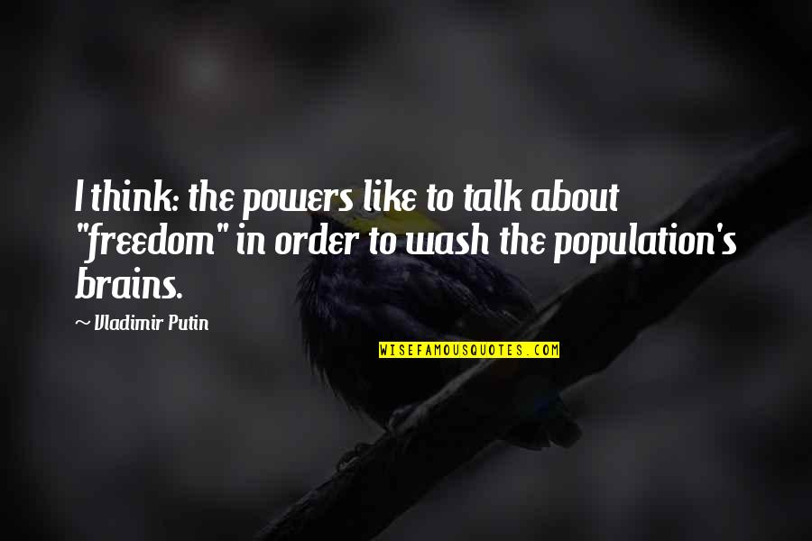Freedom To Think Quotes By Vladimir Putin: I think: the powers like to talk about