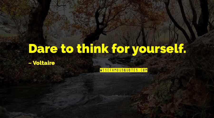 Freedom To Think Quotes By Voltaire: Dare to think for yourself.