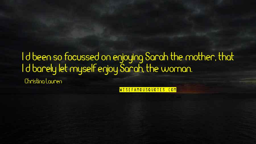 Freedon Quotes By Christina Lauren: I'd been so focussed on enjoying Sarah the
