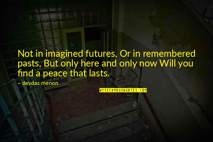 Freedon Quotes By Devdas Menon: Not in imagined futures, Or in remembered pasts,