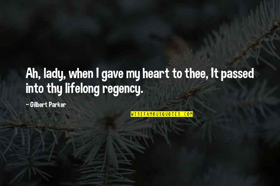 Freedon Quotes By Gilbert Parker: Ah, lady, when I gave my heart to