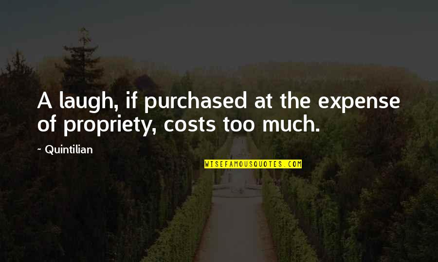 Freedon Quotes By Quintilian: A laugh, if purchased at the expense of