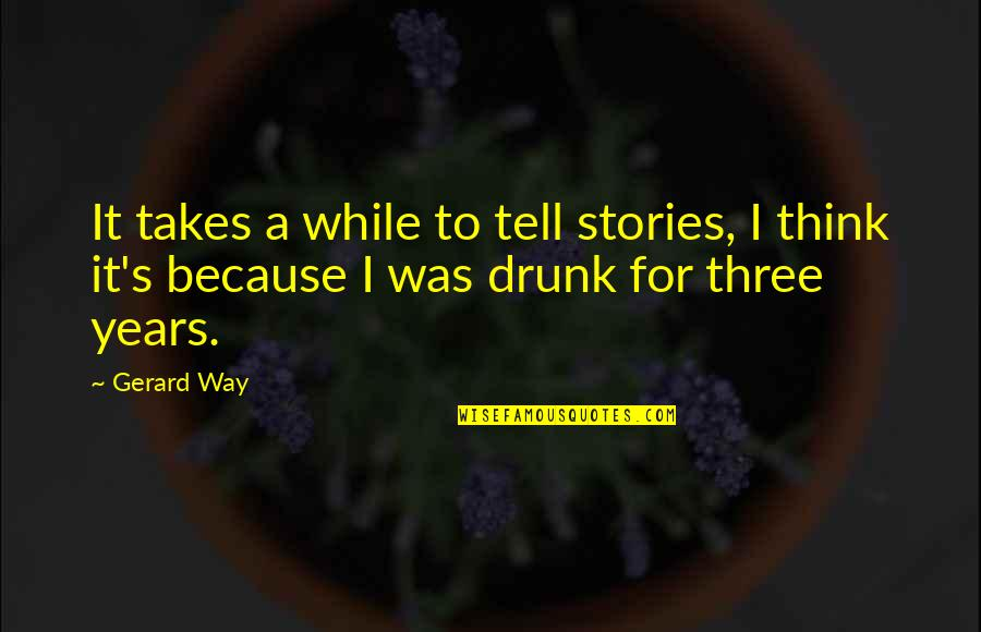 Freefall Mindi Scott Quotes By Gerard Way: It takes a while to tell stories, I