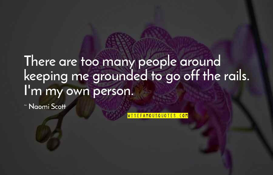 Freefall Mindi Scott Quotes By Naomi Scott: There are too many people around keeping me