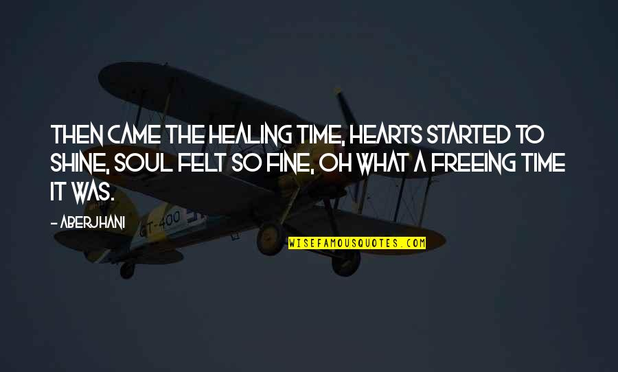 Freeing Your Soul Quotes By Aberjhani: Then came the healing time, hearts started to