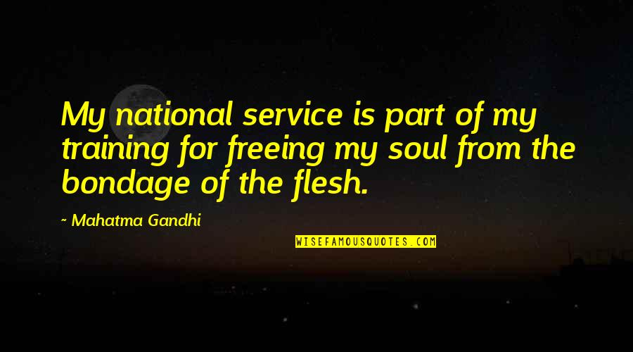 Freeing Your Soul Quotes By Mahatma Gandhi: My national service is part of my training