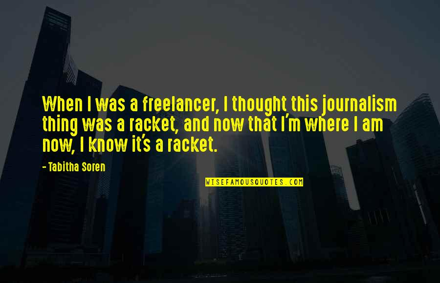 Freelancer Quotes By Tabitha Soren: When I was a freelancer, I thought this