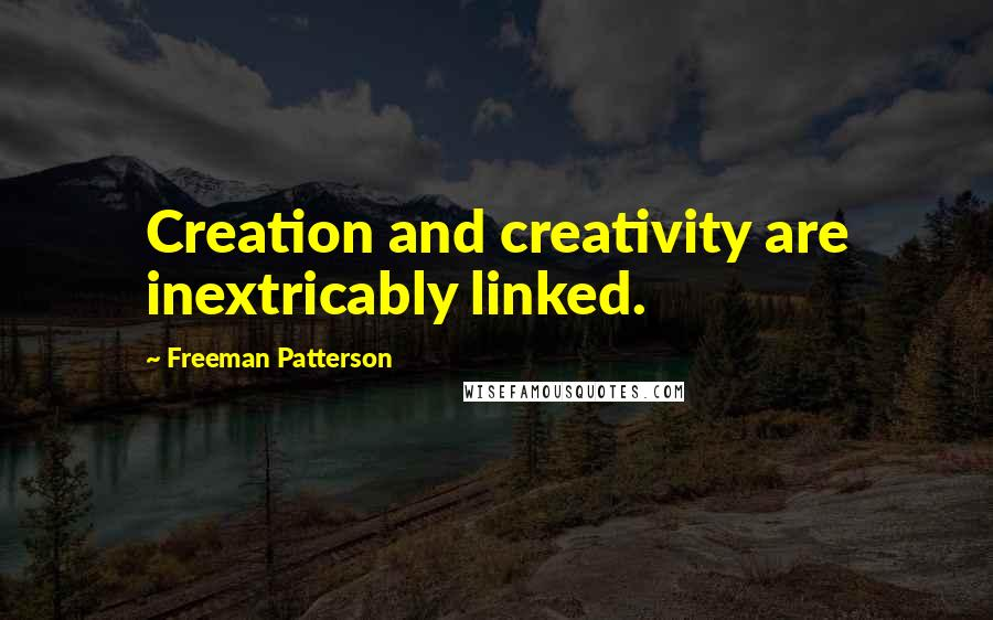 Freeman Patterson quotes: Creation and creativity are inextricably linked.
