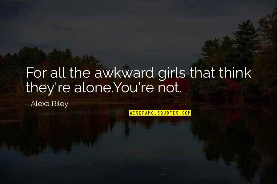 Freight Forwarder Quotes By Alexa Riley: For all the awkward girls that think they're