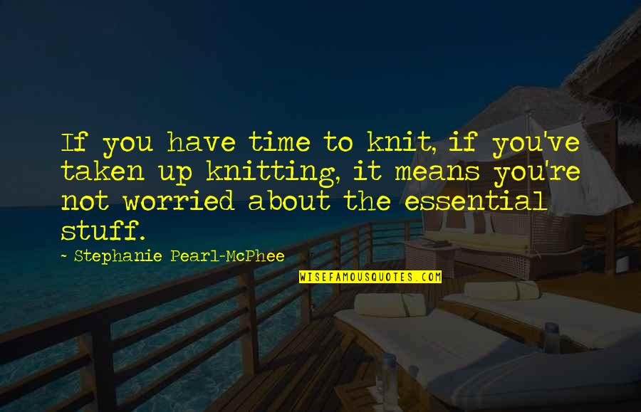 Freight Forwarder Quotes By Stephanie Pearl-McPhee: If you have time to knit, if you've