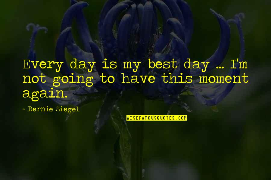 French Keyboard Quotes By Bernie Siegel: Every day is my best day ... I'm