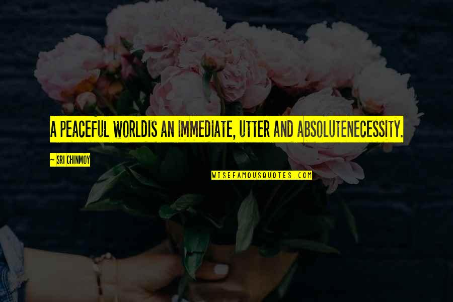 French Keyboard Quotes By Sri Chinmoy: A peaceful worldIs an immediate, utter and absoluteNecessity.