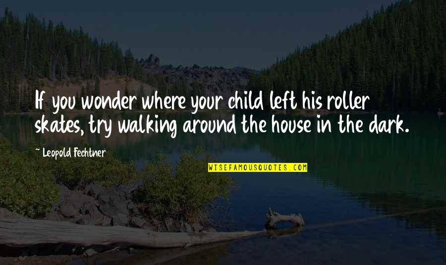French Literature Love Quotes By Leopold Fechtner: If you wonder where your child left his