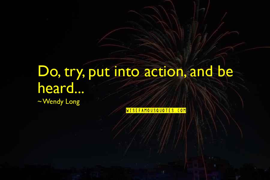 French Literature Love Quotes By Wendy Long: Do, try, put into action, and be heard...