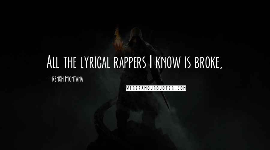 French Montana quotes: All the lyrical rappers I know is broke,