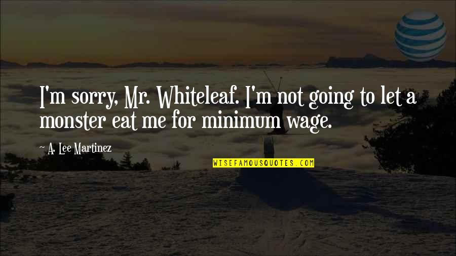 French Toast Quotes By A. Lee Martinez: I'm sorry, Mr. Whiteleaf. I'm not going to