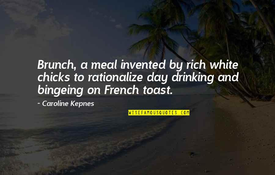 French Toast Quotes By Caroline Kepnes: Brunch, a meal invented by rich white chicks