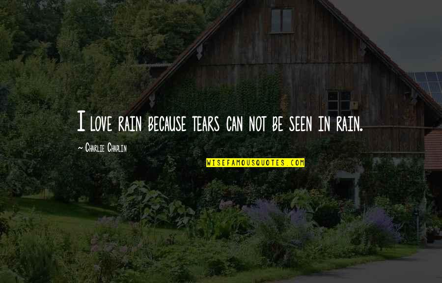 French Toast Quotes By Charlie Chaplin: I love rain because tears can not be