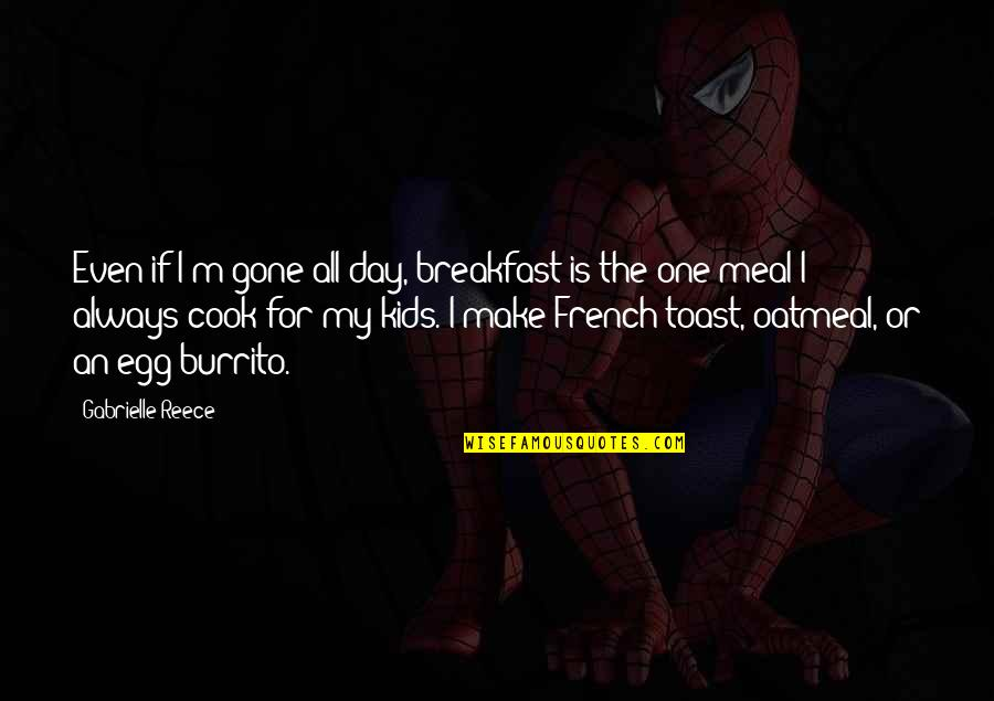 French Toast Quotes By Gabrielle Reece: Even if I'm gone all day, breakfast is