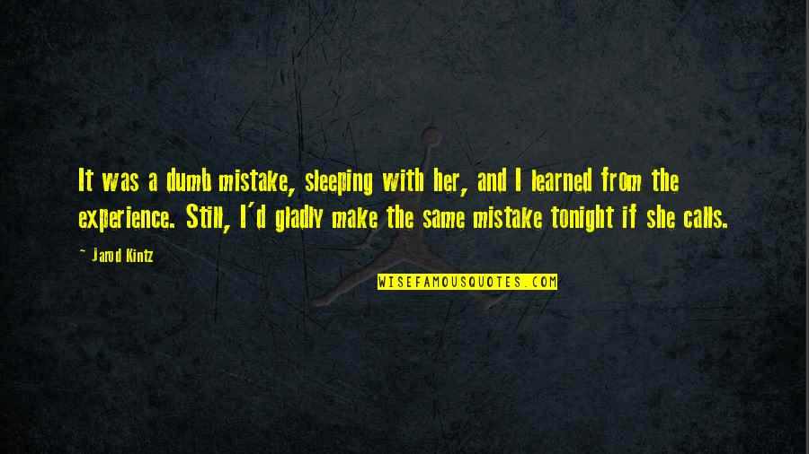 French Toast Quotes By Jarod Kintz: It was a dumb mistake, sleeping with her,