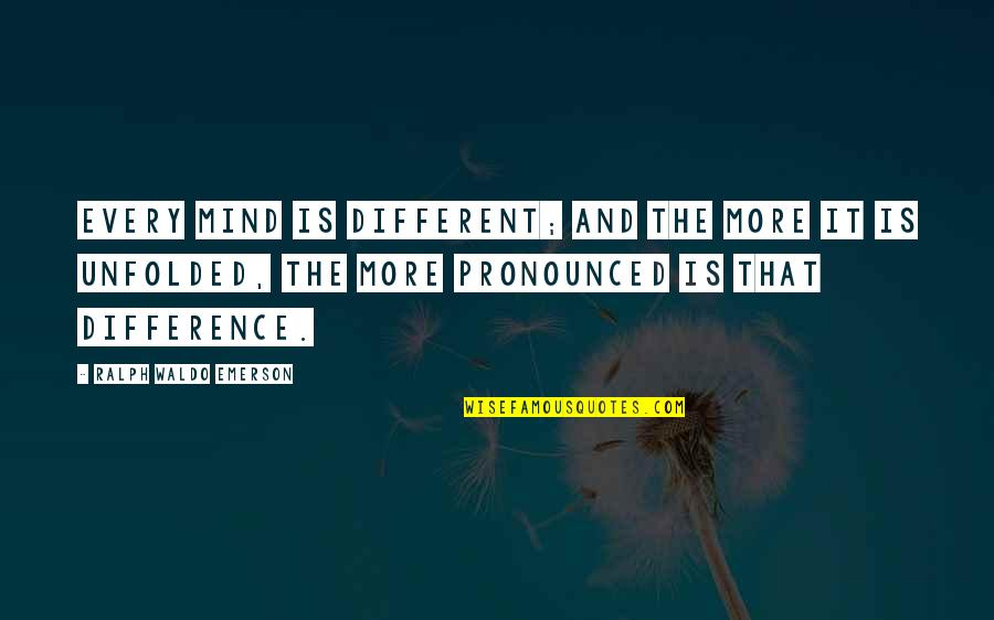 French Toast Quotes By Ralph Waldo Emerson: Every mind is different; and the more it