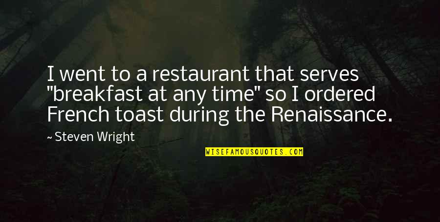 """French Toast Quotes By Steven Wright: I went to a restaurant that serves """"breakfast"""