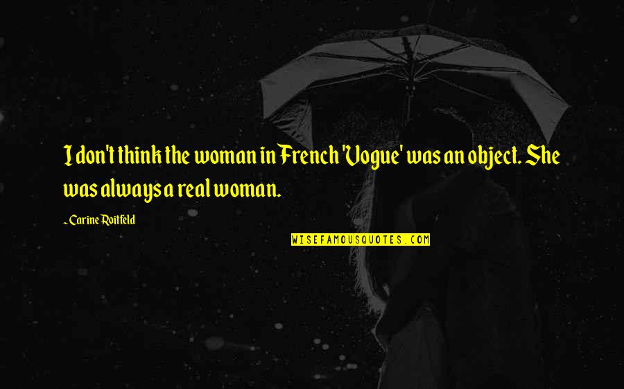 French Woman Quotes By Carine Roitfeld: I don't think the woman in French 'Vogue'