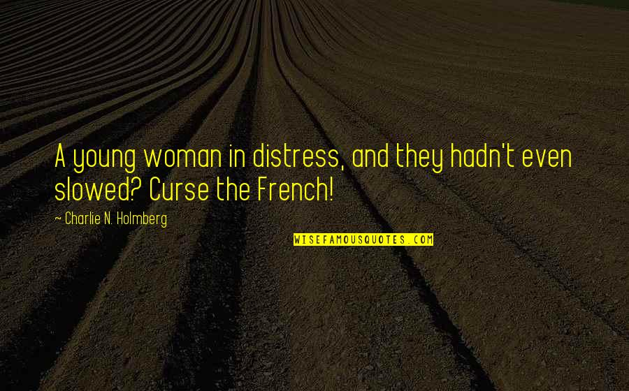 French Woman Quotes By Charlie N. Holmberg: A young woman in distress, and they hadn't