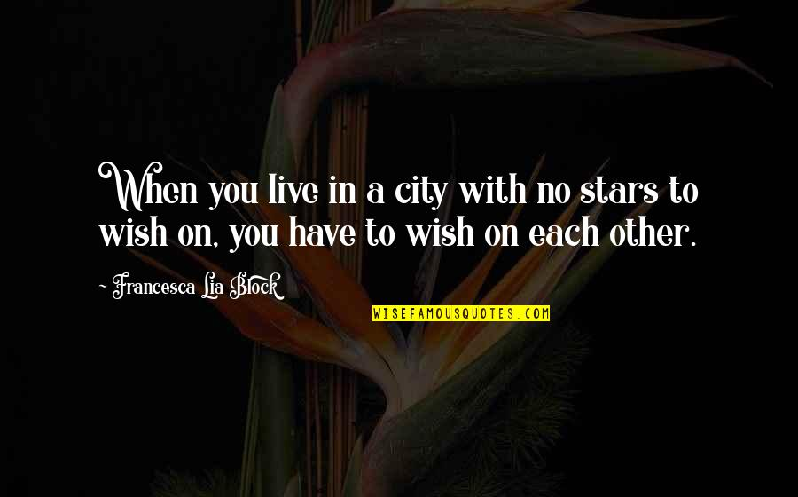 Frenchwoman Quotes By Francesca Lia Block: When you live in a city with no