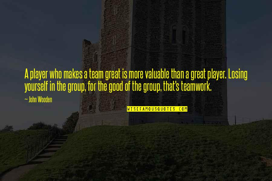 Frenchwoman Quotes By John Wooden: A player who makes a team great is