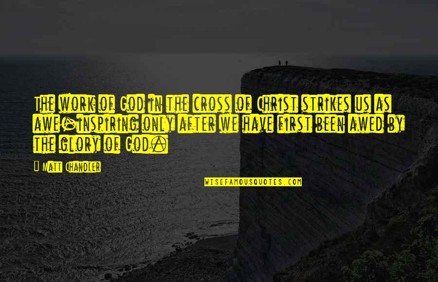 Frenchwoman Quotes By Matt Chandler: The work of God in the cross of