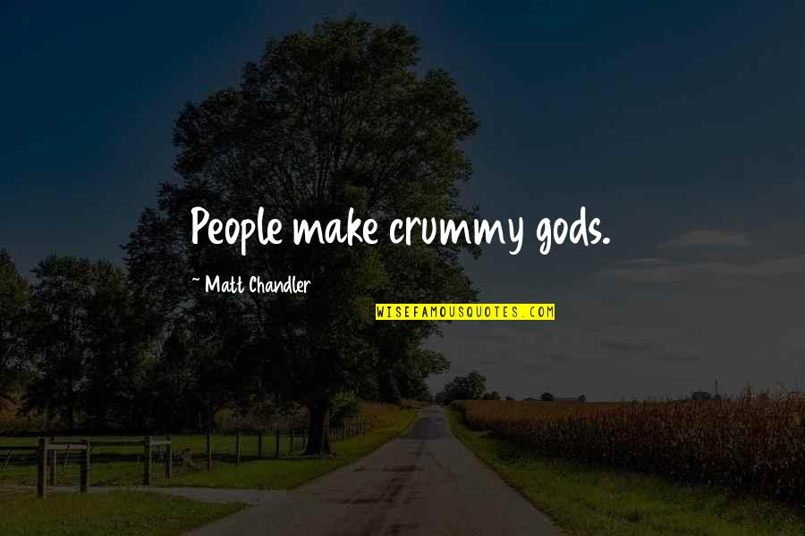 Frenchwoman Quotes By Matt Chandler: People make crummy gods.